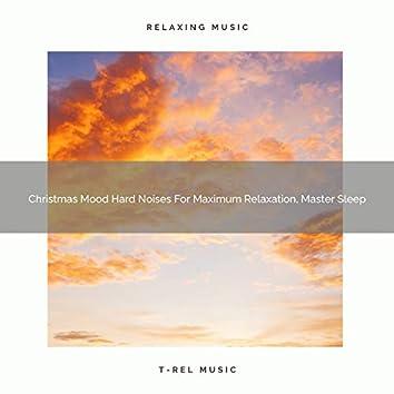 Christmas Mood Hard Noises For Maximum Relaxation, Master Sleep