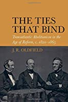 The Ties That Bind: Transatlantic Abolitionism in the Age of Reform, C. 1820-1866 (Liverpool Studies in International Slavery)