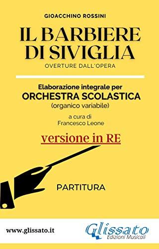 Il Barbiere di Siviglia - elaborazione facilitata per orchestra scolastica (Partitura in Re): overture dall'opera (Italian Edition)
