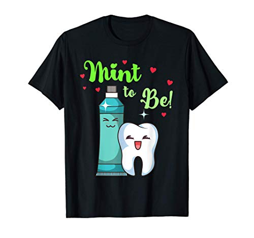 Mint To Be Funny Toothpaste & Tooth Dentist Valentine's Day T-Shirt