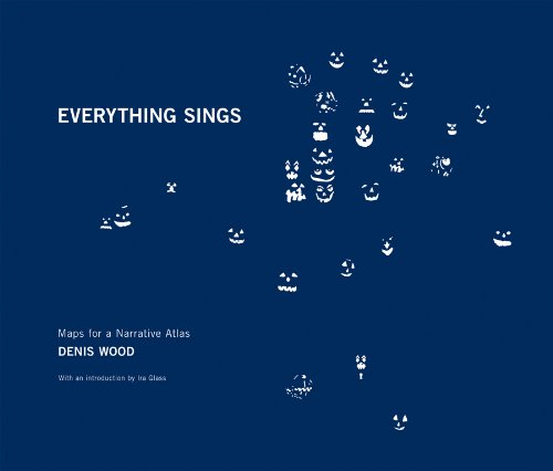Denis Wood - Everything Sings. Maps for a Narrative Atlas