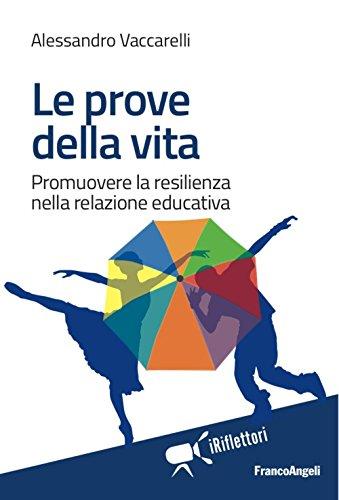 Le prove della vita. Promuovere la resilienza nella relazione educativa