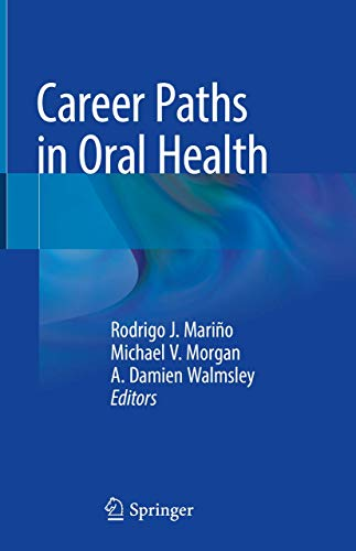 Compare Textbook Prices for Career Paths in Oral Health 1st ed. 2018 Edition ISBN 9783319897301 by Mariño, Rodrigo J.,Morgan, Michael V.,Walmsley, A. Damien
