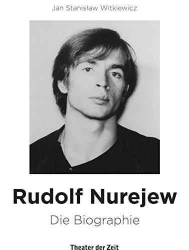 Rudolf Nurejew: Die Biographie