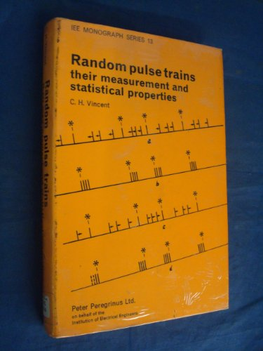 Random Pulse Trains: Their Measurement and Statistical Properties (Institution Electrical Engineers Monograph, Band 13)