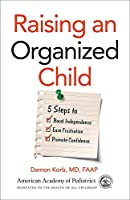Raising an Organized Child: 5 Steps to Boost Independence, Ease Frustration, Promote Confidence
