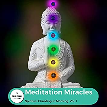 Meditation Miracles - Spiritual Chanting In Morning, Vol. 1