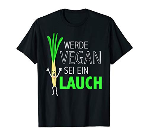 Werde Vegan sei kein Lauch   Vegan Power   GO VEGAN   Vegan T-Shirt
