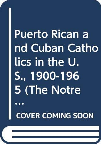 Download Puerto Rican and Cuban Catholics in the U.S., 1900-1965 (The Notre Dame History of Hispanic Catholics in the U.S., Vol 2) 0268038058