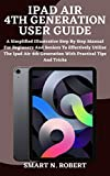 IPAD AIR 4th GENERATION USER GUIDE: A Complete Step By Step Instruction Manual for Beginners and seniors to Learn How to Use the New Apple iPad AIR 4 (10.9') Like a Pro