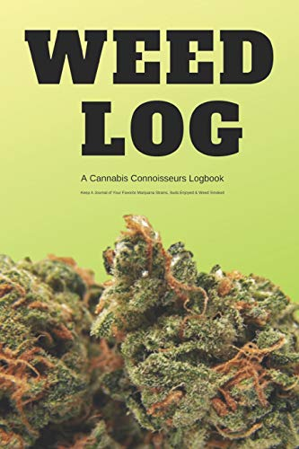 Weed Log A Cannabis Connoisseurs Logbook Keep A Journal of Your Favorite Marijuana Strains, Buds Enjoyed & Weed Smoked: Gift Book for Herb Smokers to ... Your Favorite Sativa, Hybrids Or Indica