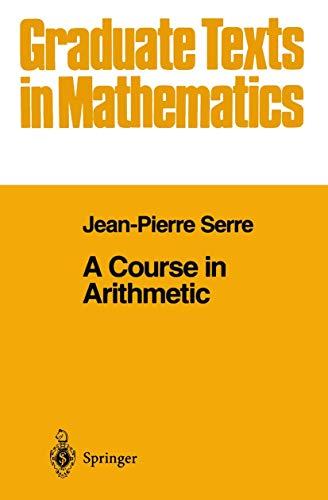 A Course in Arithmetic (Graduate Texts in Mathematics, Vol. 7)
