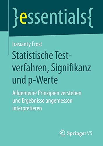 Statistische Testverfahren, Signifikanz und p-Werte: Allgemeine Prinzipien verstehen und Ergebnisse angemessen interpretieren (essentials)