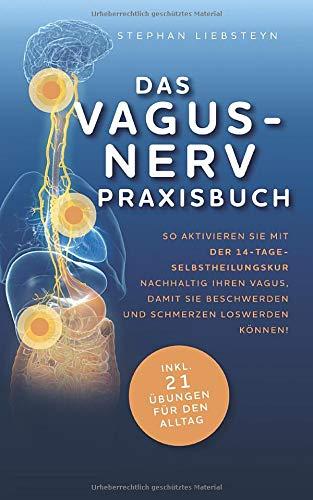 Das Vagus Nerv Praxisbuch: So aktivieren Sie mit der 14-Tage-Selbstheilungskur nachhaltig Ihren...