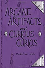 Arcane Artifacts and Curious Curios: 1000 Magical Artifacts for Game Masters