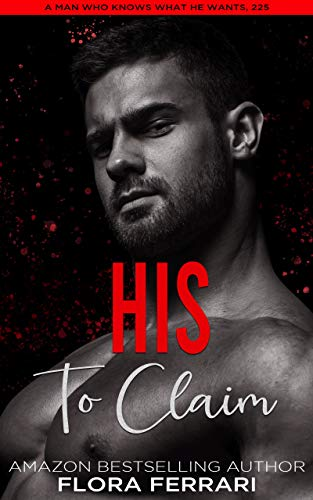 His To Claim: An Instalove Possessive Age Gap Romance (A Man Who Knows What He Wants Book 225)