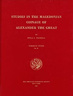 Studies in the Macedonian Coinage of Alexander the Great y Hyla A. Troxell (Numismatic Studies (ANSNS))