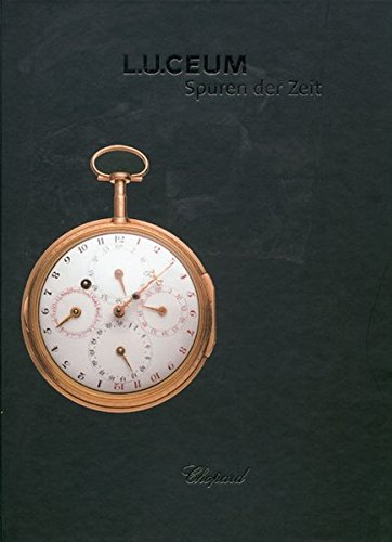L.U.CEUM: Spuren der Zeit / Traces of Time / Traces du Temps                                Sammlung Chopard Manufacture