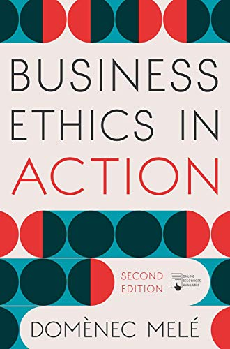 Business Ethics in Action: Managing Human Excellence in Organizations
