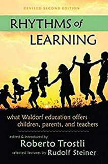 Rhythms of Learning: What Waldorf Education Offers Children, Parents & Teachers 2ed: 4