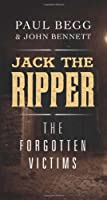Jack the Ripper: The Forgotten Victims by Paul Begg John Bennett(2014-03-25)