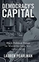 Democracy's Capital: Black Political Power in Washington, D.C. 1960s-1970s (Justice, Power, and Politics)