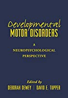 Developmental Motor Disorders: A Neuropsychological Perspective (Science and Practice of Neuropsychology)