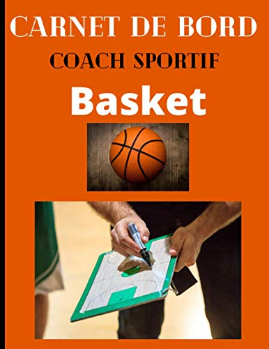 Carnet de Bord Coach Sportif Basketball: Journal à remplir pour les entraîneur de basket - Notez vos stratégies, les scores, les compositions de votre équipe et les fiches des joueurs - 45 matchs