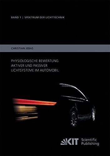 Physiologische Bewertung aktiver und passiver Lichtsysteme im Automobil (Spektrum der Lichttechnik, Karlsruher Institut fuer Technologie (KIT), Lichttechnisches Institut)