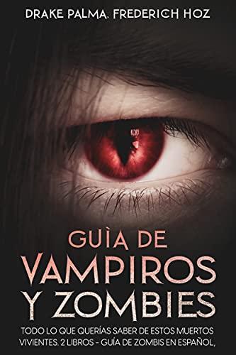 Guía de Vampiros y Zombies: Todo lo que Querías Saber de estos Muertos Vivientes. 2 Libros - Guía de Zombis en Español, Guía de Vampiros en Español