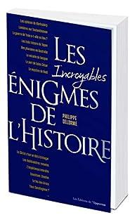 Les incroyables énigmes de l'Histoire par Philippe Delorme