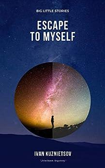 Escape to Myself (Big Little Stories Book 1) by [Ivan Kuznietsov]