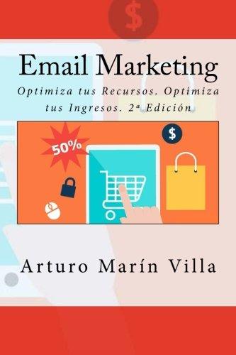 Email Marketing: Optimiza tus Recursos. Optimiza tus Ingresos. 2ª Edición