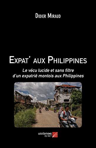 Expat' aux Philippines: Le vécu lucide et sans filtre d'un expatrié montois aux Philippines (French Edition)