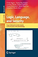 Logic, Language, and Security: Essays Dedicated to Andre Scedrov on the Occasion of His 65th Birthday (Lecture Notes in Computer Science, 12300)