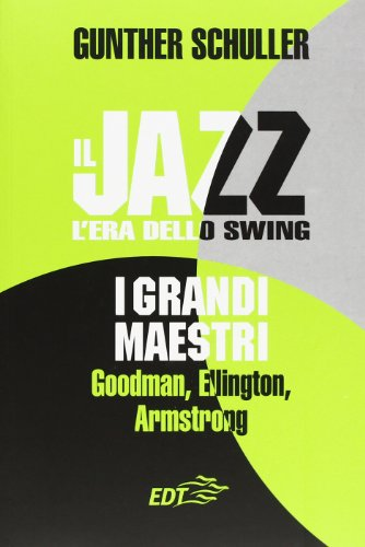 Il jazz. L'era dello swing. I grandi maestri. Goodman, Ellington, Armstrong