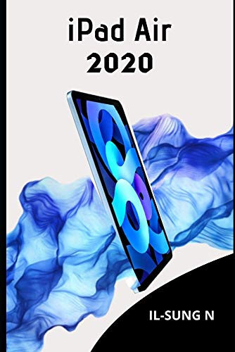 iPAD AIR 2020: Step by step quick instruction manual and user guide for iPad Air 4th generation for beginners and newbies and seniors.