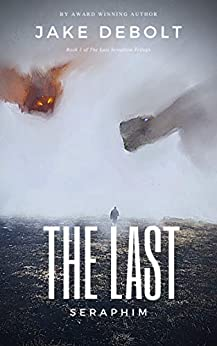 The Last Seraphim (The Last Seraphim Trilogy Book 1) by [Jake DeBolt]