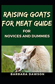 Raising Goats for Meat Guide for Novices and Dummies