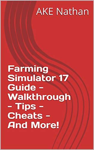 Farming Simulator 17 Guide - Walkthrough - Tips - Cheats - And More! (English Edition)