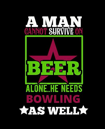 A MAN CANNOT SURVIVE ON BEER ALONE HE NEEDS BOWLING AS WELL: College Ruled Lined Notebook | 120 Pages Perfect Funny Gift keepsake Journal, Diary
