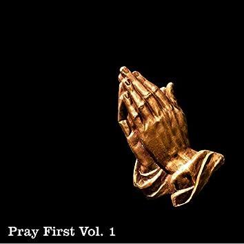 Pray First, Vol. 1