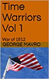 Time Warriors Vol 1: War of 1812 (English Edition)