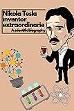 Nikola Tesla: Inventor Extraordinaire: A scientific...