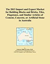 The 2013 Import and Export Market for Building Blocks and Bricks, Tiles, Flagstones, and Similar Articles of Cement, Concrete, or Artificial Stone in Australia