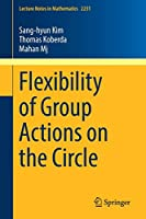 Flexibility of Group Actions on the Circle (Lecture Notes in Mathematics)