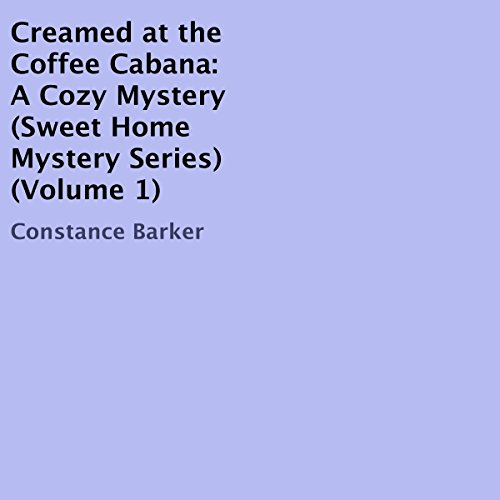Creamed at the Coffee Cabana: A Cozy Mystery Audiobook By Constance Barker cover art