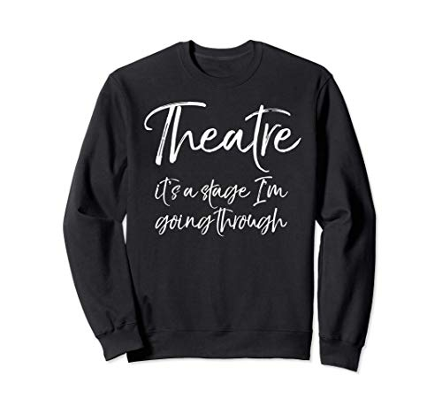 Acting Quote Actor Theatre it's a Stage I'm Going Through Sweatshirt