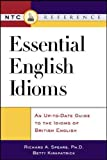 Essential English Idioms: An Up-To-Date Guide to the Idioms of British English (Ntc Reference)