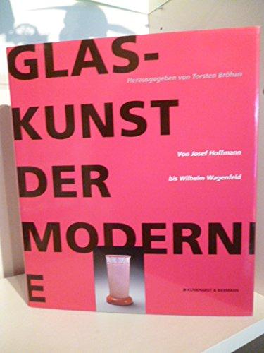 Glaskunst der Moderne. Von Josef Hoffmann bis Wilhelm Wagenfeld